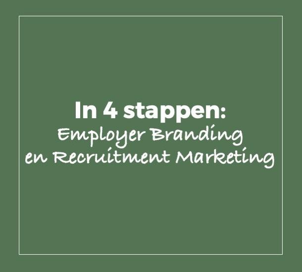 het 4 stappen traject: employer branding en recruitment marketing
